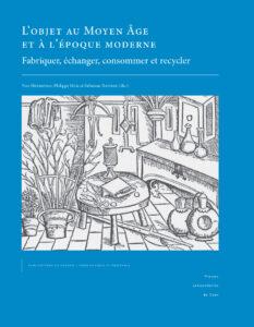 L'objet au Moyen Âge et à l'époque moderne : fabriquer, échanger, consommer et recycler