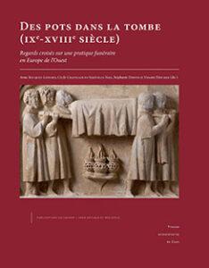 Des pots dans la tombe (IXe au XVIIIe siècle). Regards croisés sur une pratique funéraire en Europe de l'Ouest