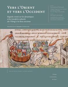 Vers l'Orient et vers l'Occident : regards croisés sur les dynamiques et les transferts culturels des Vikings à la Rous ancienne