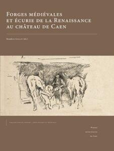 Forges médiévales et écurie de la Renaissance au château de Caen