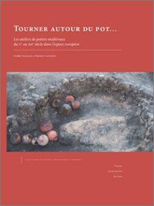 Tourner autour du pot… : les ateliers de potiers médiévaux du VIe au XIIIe siècle dans l'espace européen