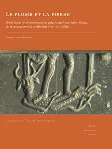 Le plomb et la pierre : petits objets de dévotion pour les pèlerins du Mont-Saint-Michel, de la conception à la production (XIVe-XVe siècles)