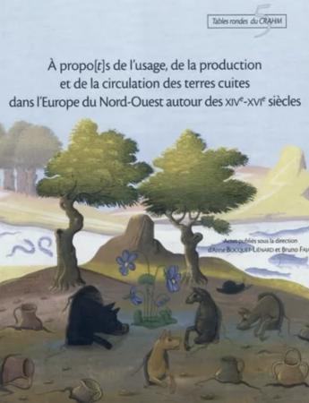 A propo(t)s de l'usage, de la production et de la circulation des terres cuites dans l'Europe du Nord-Ouest autour des XIVe-XVIe siècles