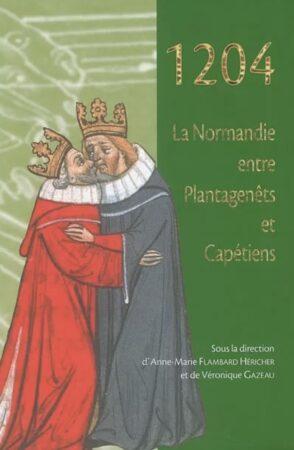 1204 la Normandie entre Plantagenêts et Capétiens