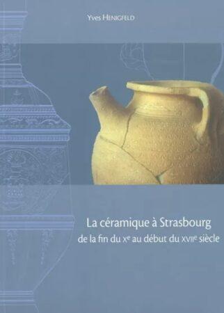 La céramique à Strasbourg de la fin du Xe au début du XVIIe siècle