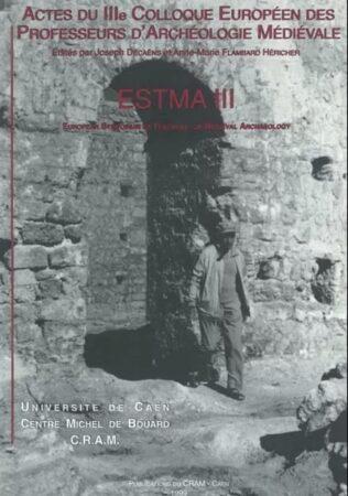 Actes du IIIe colloque européen des professeurs d'archéologie médiévale - Estma III